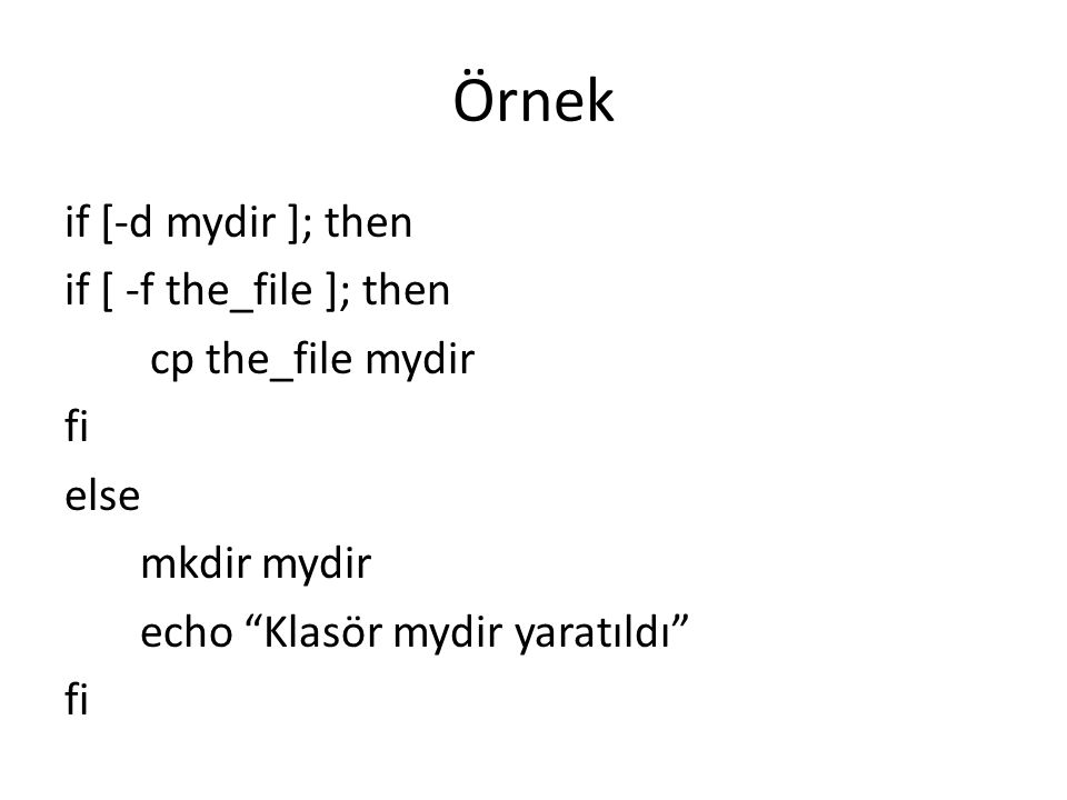 Örnek if [-d mydir ]; then if [ -f the_file ]; then cp the_file mydir
